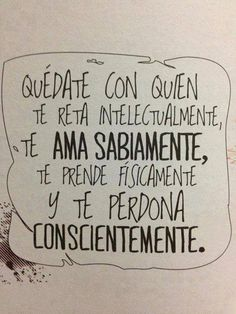 Quédate con quien te reta intelectualmente, te ama sabiamente, te prende físicamente y te perdona conscientemente... #Citas #Frases @Candidman