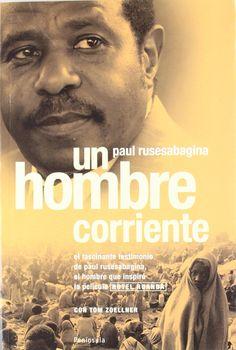 """P. Rusesabagina y T. Zoellner. """"Un hombre corriente"""", Ediciones Península, 2007 (Ambientado en Ruanda) Mientras su país sucumbía a la violencia del genocidio ruandés de 1994, el director de hotel Paul Rusesabagina se negó a doblegarse a la locura que le rodeaba. Así pues, plantó cara a los asesinos con una combinación de diplomacia, adulación y embuste y dio cobijo a más de 1.200 tutsis y hutus moderados en unos momentos en que imperaban los escuadrones de la muerte y sus machetes..."""