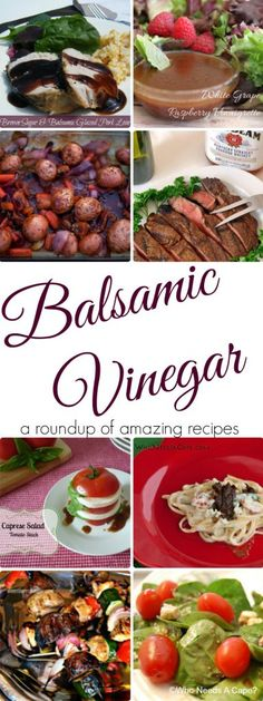 Balsamic Vinegar a roundup of Amazing Recipes | Who Needs A Cape?