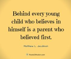 """""""Behind every young child who believes in himself is a parent who believed first."""" Matthew L. Jacobson   www.RootsOfAction.com   Marilyn Price-Mitchell, PhD"""