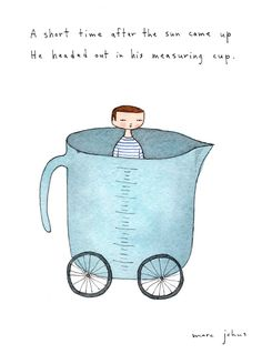 he headed out in his measuring cup — Marc Johns