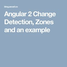 Angular 2 Change Detection, Zones and an example