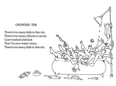 Shel Silverstein - Crowded Tub of my favorite books as a kid were his poems. Funny Kid Memes, Super Funny Memes, Funny Memes About Girls, Funny Mom Quotes, School Humor, Mom Humor, Funny Poems For Kids, Shel Silverstein Books, Where The Sidewalk Ends