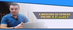 A máquina de vendas online é fraude, funciona mesmo verdade ou mentira?