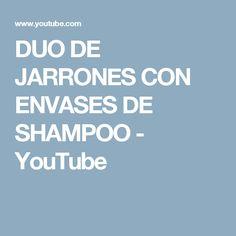 DUO DE JARRONES CON ENVASES DE SHAMPOO - YouTube