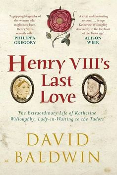 Henry Vlll's Last Love ~ David Baldwin.