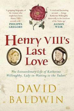 Henry Vlll's Last Love ~ David Baldwin.