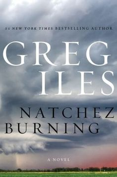 (F IleG) Natchez Burning: A Novel by Greg Iles | The first installment in an epic trilogy that interweaves crimes, lies, and secrets past and present in a mesmerizing thriller featuring Southern lawyer and former prosecutor Penn Cage.