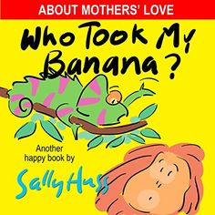 """Children's Books: WHO TOOK MY BANANA? By Sally Huss  """"An orangutan wishes to have her favorite breakfast – a banana. But it is gone from where she had kept it! Who took her banana? This starts a trek through the rainforest as she inquires of a variety of exotic animals if any of them has taken her banana. From a mamba snake to a tapir, a sloth, a spotted leopard to an elephant, a crocodile to a toucan and a bunch of monkeys, none seems to have taken the banana..."""""""