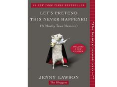 100 Books Every Woman Should Read: 37. Let's Pretend This Never Happened (A Mostly True Memoir) by Jenny Lawson
