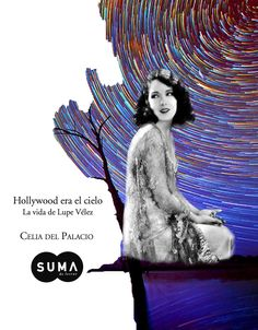 """""""Si paro, me muero, si me detengo me alcanzan los monstruos de la tristeza, de la nostalgia..."""".  Conoce la biografía de Lupe Vélez y descubre a #LaPrimeraDiva mexicana en conquistar a Hollywood.   Hollywood era el cielo - Celia Del Palacio"""
