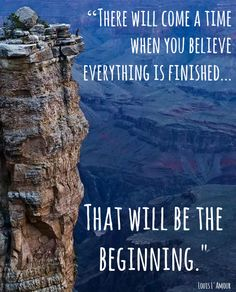 hoping this is true --> that will be the beginning // louis l'amour