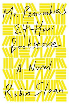 Mr. Penumbra's 24-Hour Bookstore by Robin Sloan | 22 Books You Need To Read This Summer