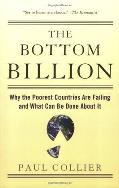 The Bottom Billion: Why the Poorest Countries are Failing and What Can Be Done About It by Paul Collier,http://www.amazon.com/dp/0195373383/ref=cm_sw_r_pi_dp_2hZHsb1FH2WDMGNS