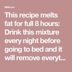This recipe melts fat for full 8 hours: Drink this mixture every night before going to bed and it will remove everything you have eaten during the day! | FitFifi