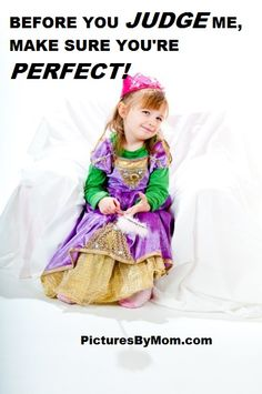 Funny and Inspirational Quotes about Moms and Family - Don't Judge a Perfect Princess