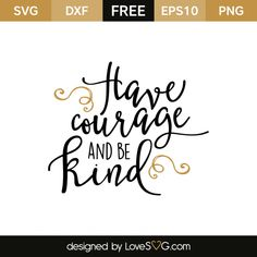 *** FREE SVG CUT FILE for Cricut, Silhouette and more ***  Have courage and be kind