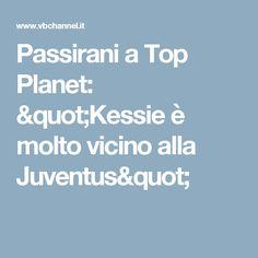"""Passirani a Top Planet: """"Kessie è molto vicino alla Juventus"""""""