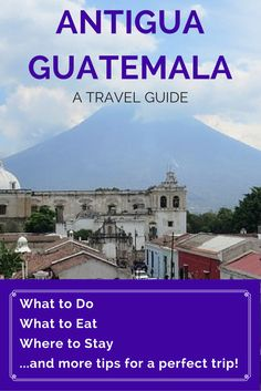 The Dummies Guide to Antigua, Guatemala  |  A city that captures the hearts of many offers something for just about everyone.