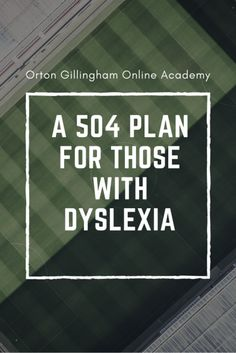 A 504 Plan for Those with Dyslexia | Orton Gillingham Online Academy