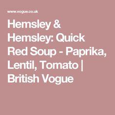 Hemsley & Hemsley: Quick Red Soup - Paprika, Lentil, Tomato   British Vogue