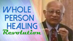 Whole Person Healing Revolution - Prof. Rustum Roy