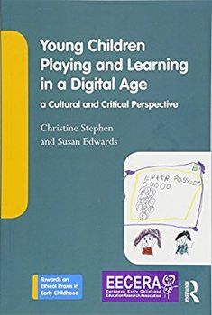 Young Children Playing and Learning in a Digital Age: a Cultural and Critical Perspective Towards an Ethical Praxis in Early Childhood: Amazon.co.uk: Christine Stephen, Susan Edwards: Books