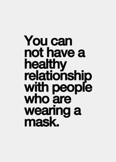 """Had to kick a few """"friends"""" to the curb for wearing that mask.  Be authentic all the time.  People living a life of secrets, bad choices, and shameful behavior but trying to pretend they're innocent and sweet.  Keep your crap away from me.  Bye now."""