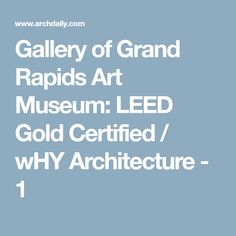 Gallery of Grand Rapids Art Museum: LEED Gold Certified / wHY Architecture - 1