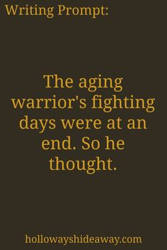 Fantasy Writing Prompts-Jan 2017-The aging warrior's fighting days were at an end. So he thought.