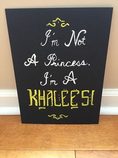 Check out my Etsy store: FangirlCanvasShoppe | 9x11 hand painted canvas with quote Im Not A Princess, Im A Khaleesi from Game of Thrones.  Colors can be changed to suite your preferences.