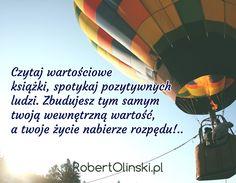 Czytaj wartościowe książki, spotykaj pozytywnych ludzi. Zbudujesz tym samym twoją wewnętrzną wartość, a twoje życie nabierze rozpędu!.. / RobertOlinski.pl