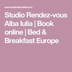 Studio Rendez-vous Alba Iulia | Book online | Bed & Breakfast Europe