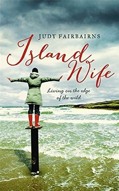Island Wife: living on the edge of the wild by Judy Fairbairns (November 2015)