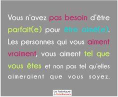 """""""Vous n'avez pas besoin d'être parfait(e) pour être aimé(e). Les personnes qui vous aiment vraiment, vous aiment tel que vous êtes et non pas tel qu'elles aimeraient que vous soyez."""" French Teaching Resources, Teaching French, Teaching Ideas, Positive Attitude, Positive Life, Jolie Phrase, Classroom Quotes, French Quotes, My Mood"""