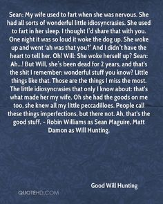 Good Will Hunting Quotes - Sean: My wife used to fart when she was nervous. She had all sorts of wonderful little. Hd Quotes, Wife Quotes, Breakup Quotes, Text Quotes, Movie Quotes, Book Quotes, Inspirational Quotes, Random Quotes, Motivational