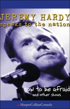 Download free Jeremy Hardy Speaks to the Nation: How to Be Afraid and Other Shows pdf