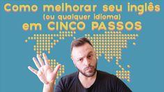 _______  DICA ______  Como melhorar seu inglês (ou qualquer idioma) em 5 passos
