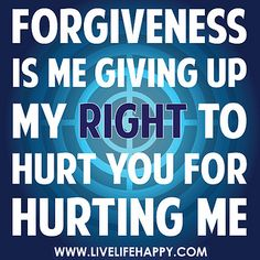 Forgiveness is me giving up my right to hurt you for hurting me. by deeplifequotes, via Flickr