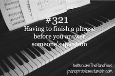 Piano Problems And yet still annoyed at being interrupted