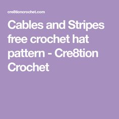 Cables and Stripes free crochet hat pattern - Cre8tion Crochet