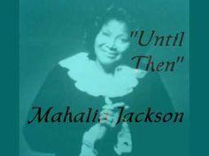 """Until Then""- Mahalia Jackson"