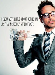 """""""I know very little about acting. I'm just an incredibly gifted faker."""" -Robert Downey Jr."""