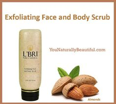 You Naturally Beautiful: L'BRI Exfoliating Face and Body Scrub. An exfoliant for rough, troubled spots such as knees and elbows, or give your skin a fresh, smooth look all over!   A remarkable skin-refining formula that gently lifts tired, dull surface cells and imbedded impurities from the skin without damaging or scratching delicate tissues.