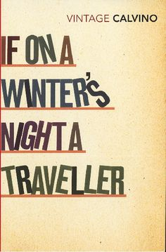 """If on a winter's night a traveller.""  by Italo Calvino"