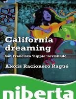 "Racionero Ragué, Alexis.	California dreaming : San Francisco ""hippie"" revisitado.	Barcelona : Editorial UOC, 2010"