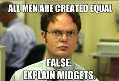All men are created equal... Dwight Schrute.
