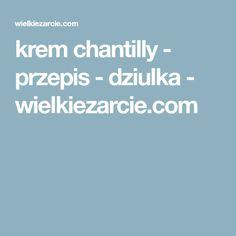 krem chantilly - przepis - dziulka - wielkiezarcie.com