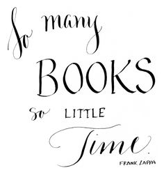 So many books, so little time. --Frank Zappa // Arney Walker Calligraphy