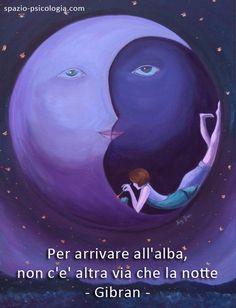 Parole e ispirazione Gibran: Para llegar al amanecer, no hay ninguna otra vía que la noche.